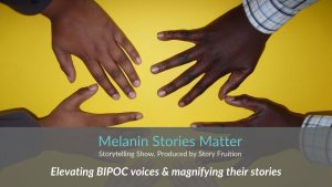 Melanin Stories Matter, produced by Story Fruition, first storytelling show 9/4/2020
