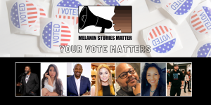 Your Vote Matters, by Melanin Stories Matter, October 24, 2020