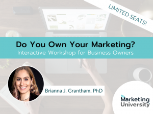 Workshop: Do you own your marketing? for Business Owners with Dr. Brianna Grantham 10/21